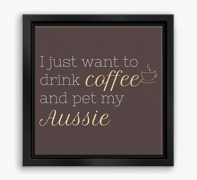'I just want to drink coffee and pet my Aussie' Boxed Canvas Print