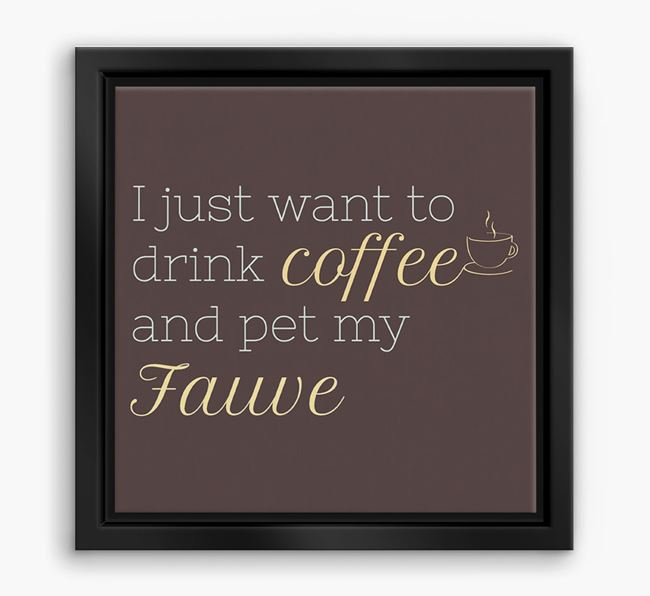 'I just want to drink coffee and pet my Fauve' Boxed Canvas Print