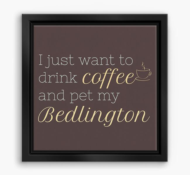 'I just want to drink coffee and pet my Bedlington' Boxed Canvas Print