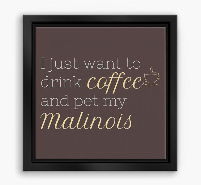 'I just want to drink coffee and pet my Malinois' Boxed Canvas Print