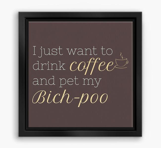 'I just want to drink coffee and pet my Bich-poo' Boxed Canvas Print