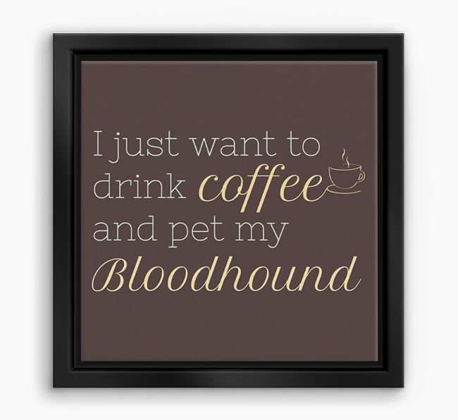 'I just want to drink coffee and pet my Bloodhound' Boxed Canvas Print