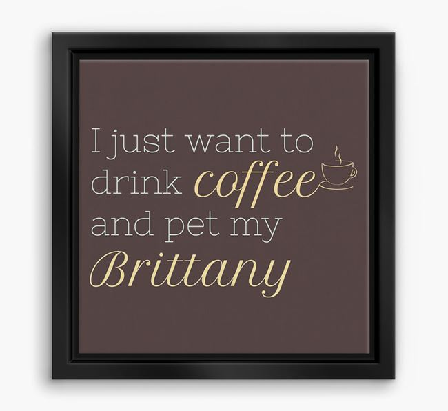 'I just want to drink coffee and pet my Brittany' Boxed Canvas Print
