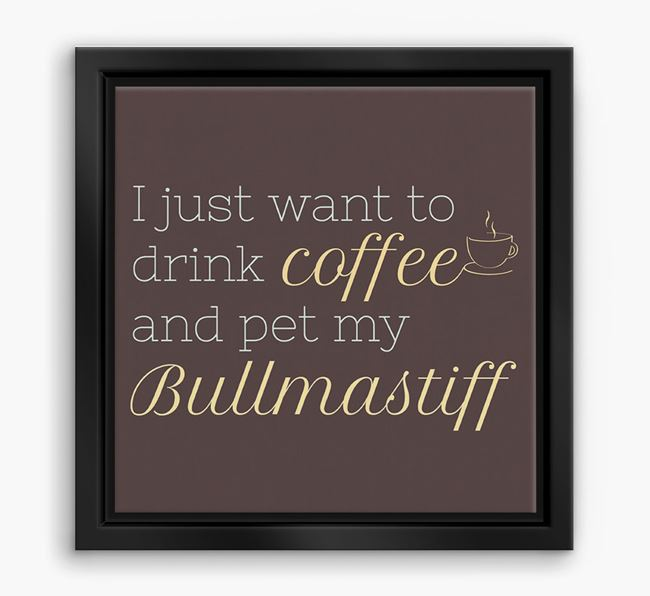 'I just want to drink coffee and pet my Bullmastiff' Boxed Canvas Print