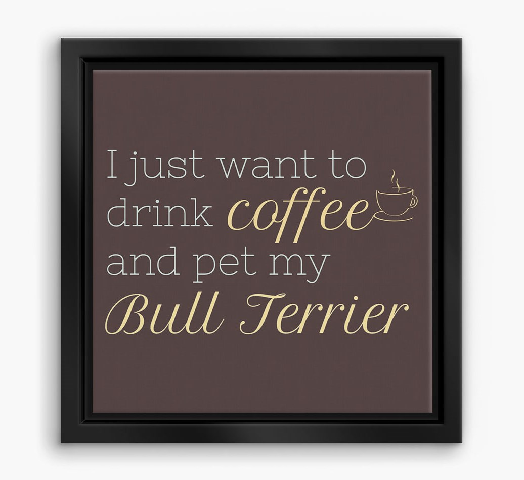'I just want to drink coffee...' Bull Terrier Boxed Canvas Print