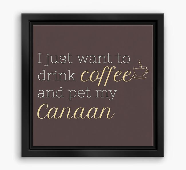 'I just want to drink coffee and pet my Canaan ' Boxed Canvas Print