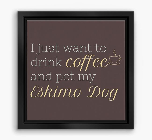 'I just want to drink coffee and pet my Eskimo Dog' Boxed Canvas Print