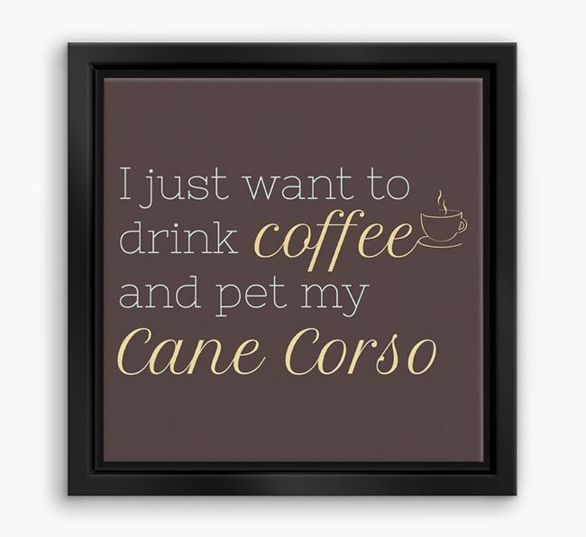'I just want to drink coffee and pet my Cane Corso' Boxed Canvas Print