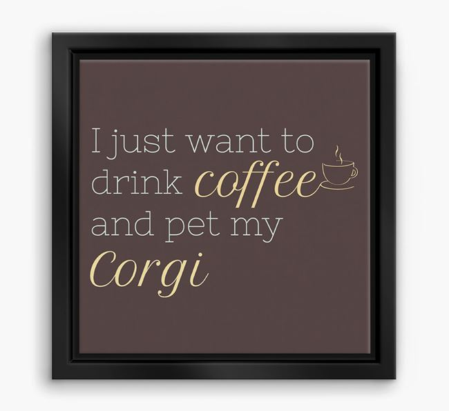 'I just want to drink coffee and pet my Corgi' Boxed Canvas Print