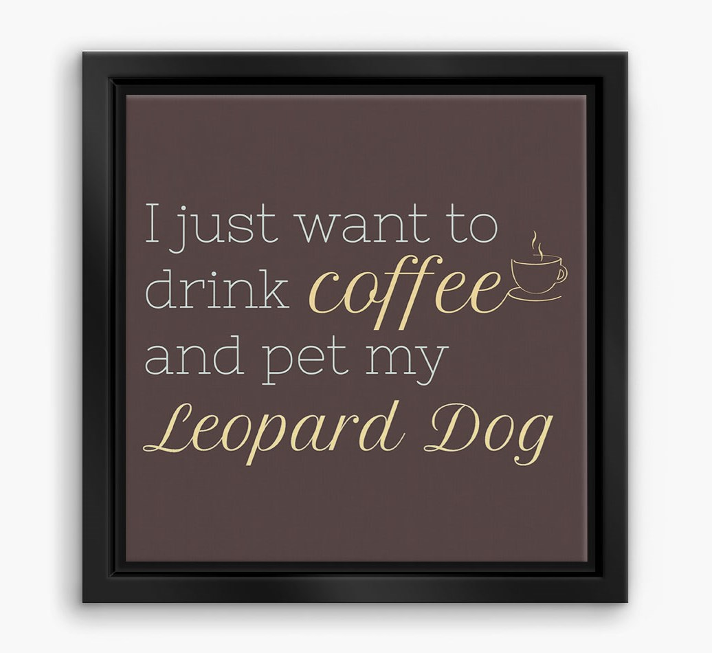 'I just want to drink coffee...' Catahoula Leopard Dog Boxed Canvas Print