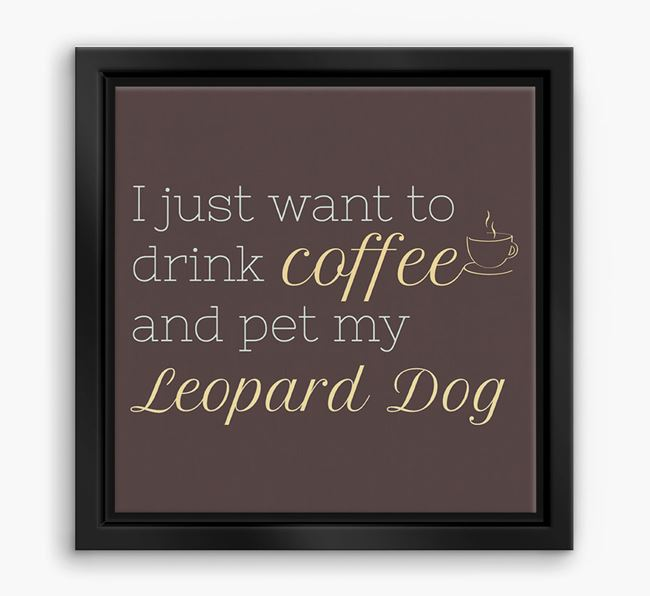 'I just want to drink coffee and pet my Leopard Dog' Boxed Canvas Print