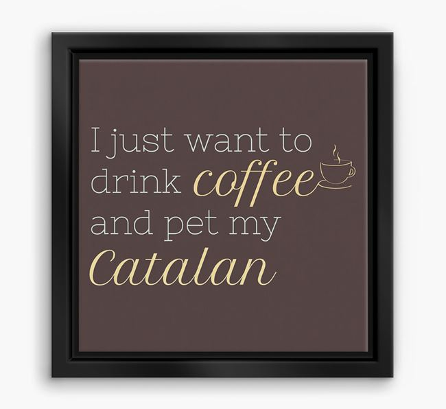 'I just want to drink coffee and pet my Catalan' Boxed Canvas Print