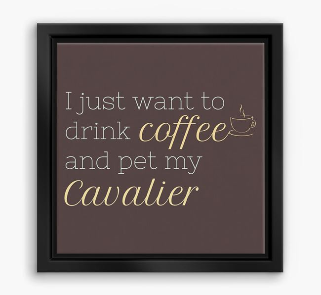 'I just want to drink coffee and pet my Cavalier' Boxed Canvas Print