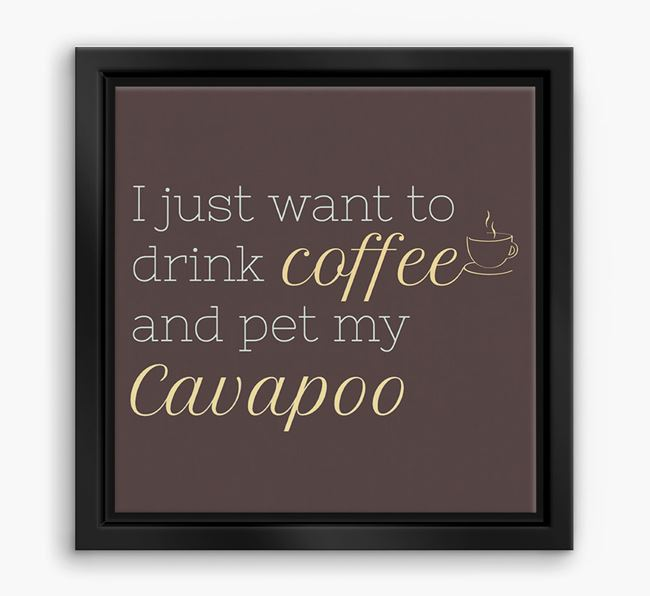 'I just want to drink coffee and pet my Cavapoo' Boxed Canvas Print