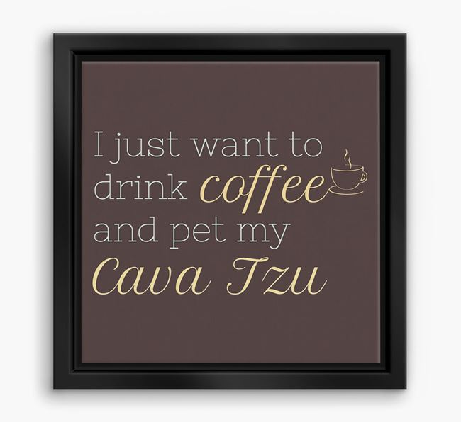 'I just want to drink coffee and pet my Cava Tzu' Boxed Canvas Print