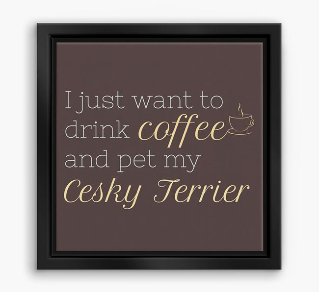 'I just want to drink coffee and pet my Cesky Terrier' Boxed Canvas Print