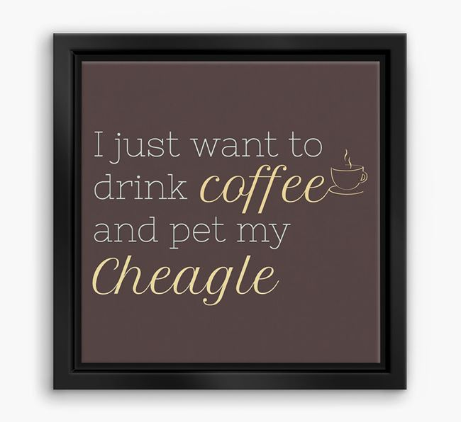 'I just want to drink coffee and pet my Cheagle' Boxed Canvas Print