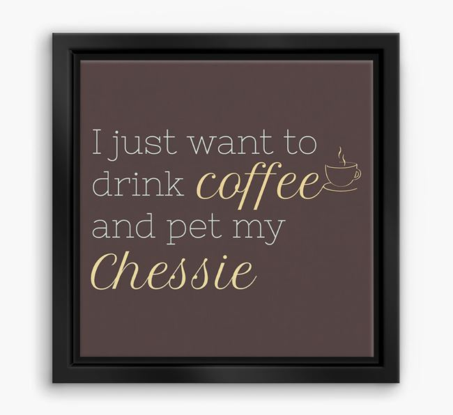 'I just want to drink coffee and pet my Chessie' Boxed Canvas Print