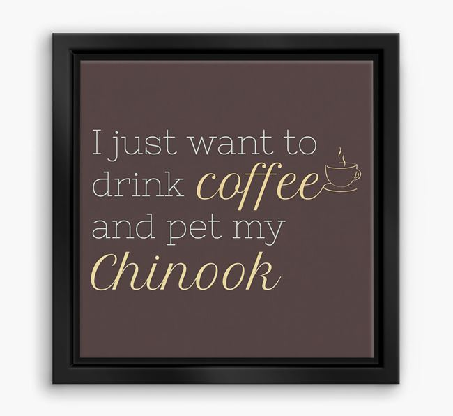 'I just want to drink coffee and pet my Chinook' Boxed Canvas Print