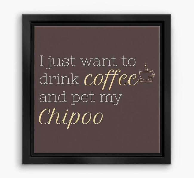 'I just want to drink coffee and pet my Chipoo' Boxed Canvas Print