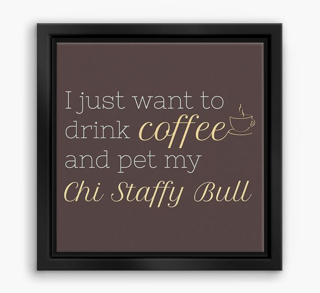 'I just want to drink coffee and pet my Chi Staffy Bull' Boxed Canvas Print