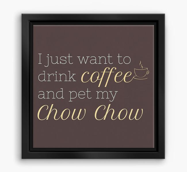 'I just want to drink coffee and pet my Chow Chow' Boxed Canvas Print