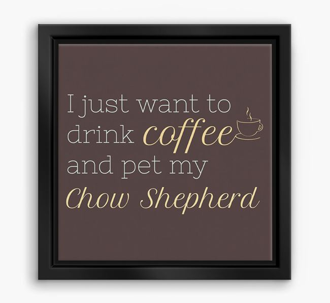 'I just want to drink coffee and pet my Chow Shepherd' Boxed Canvas Print