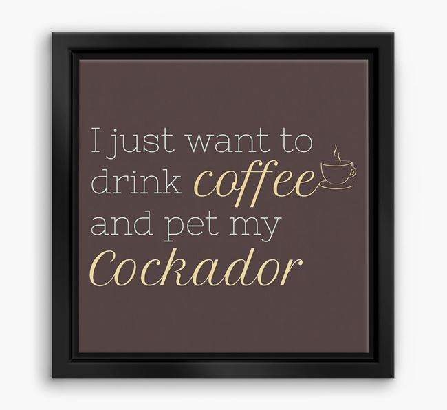 'I just want to drink coffee and pet my Cockador' Boxed Canvas Print