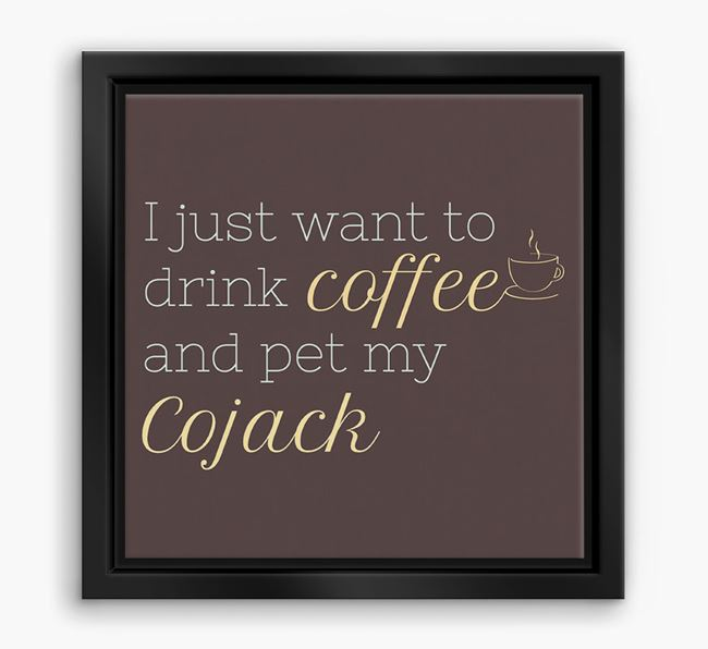 'I just want to drink coffee and pet my Cojack' Boxed Canvas Print