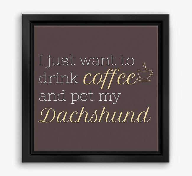 'I just want to drink coffee and pet my Dachshund' Boxed Canvas Print