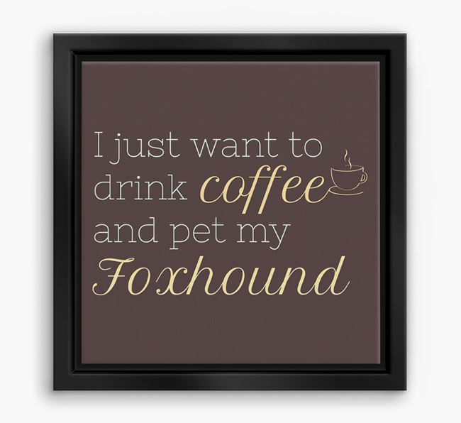 'I just want to drink coffee and pet my Foxhound' Boxed Canvas Print