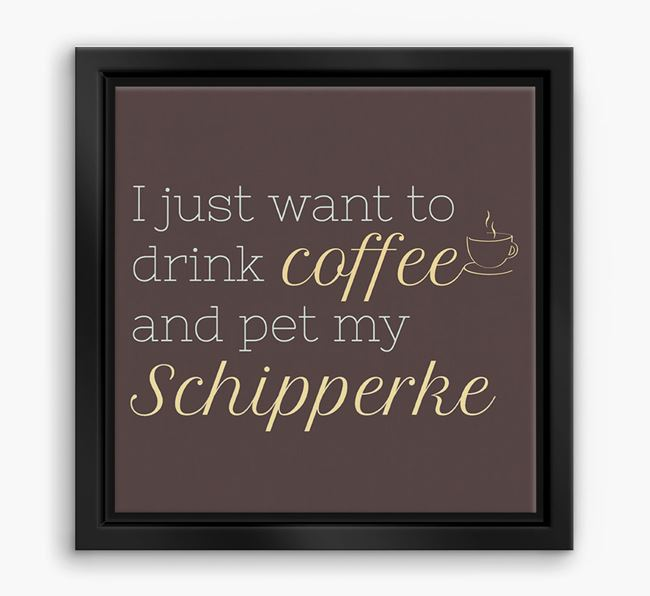 'I just want to drink coffee and pet my Schipperke' Boxed Canvas Print