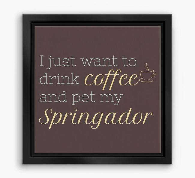 'I just want to drink coffee and pet my Springador' Boxed Canvas Print