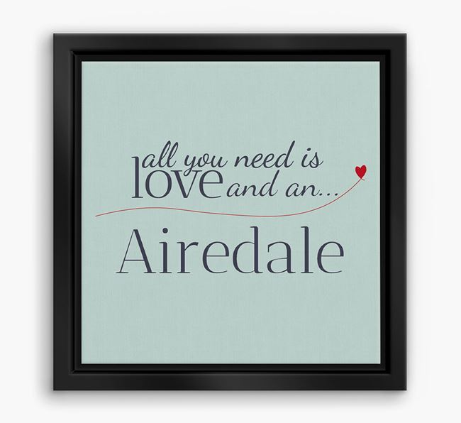 'All You Need is Love...' Airedale Boxed Canvas Print