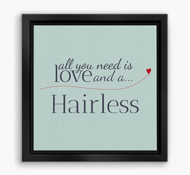 'All You Need is Love...' American Hairless Boxed Canvas Print