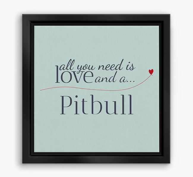 'All You Need is Love...' Pit Bull Terrier Boxed Canvas Print