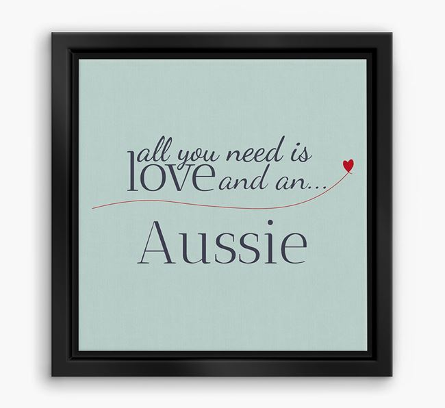 'All You Need is Love...' Aussie Shepherd Boxed Canvas Print