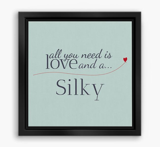 'All You Need is Love...' Silky Terrier Boxed Canvas Print