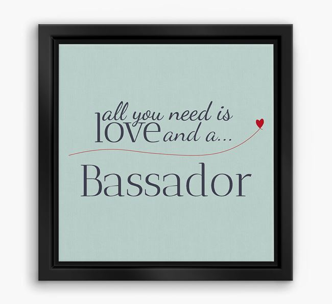 'All You Need is Love...' Bassador Boxed Canvas Print