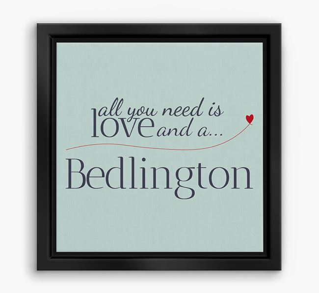 'All You Need is Love...' Bedlington Boxed Canvas Print