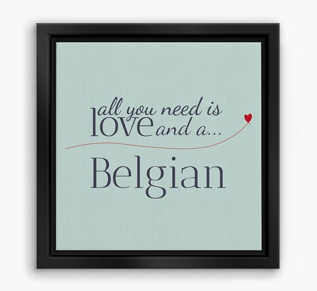 'All You Need is Love...' Belgian Shepherd Boxed Canvas Print