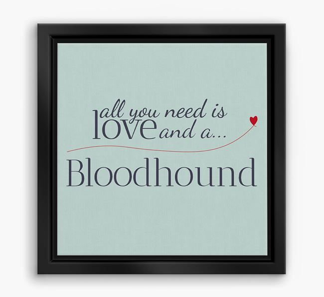 'All You Need is Love...' Bloodhound Boxed Canvas Print