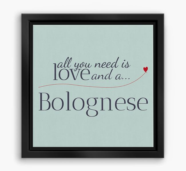 'All You Need is Love...' Bolognese Boxed Canvas Print