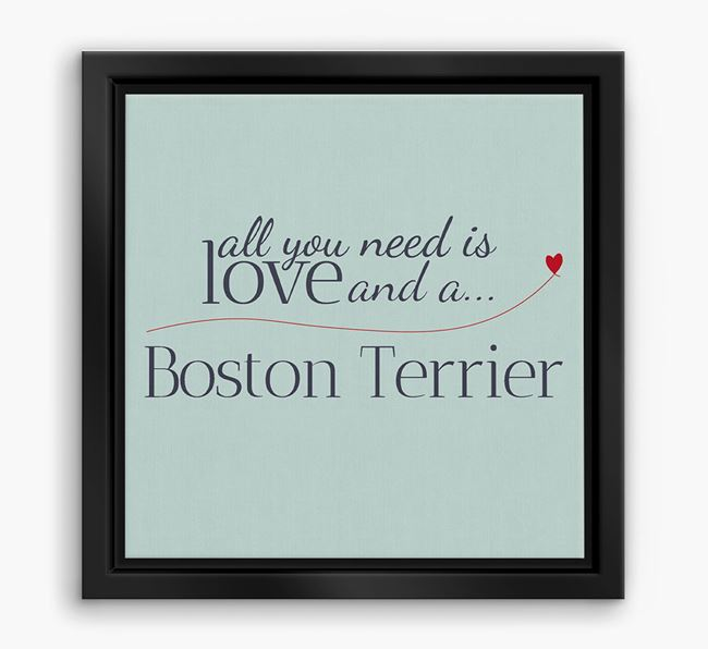 'All You Need is Love...' Boston Terrier Boxed Canvas Print
