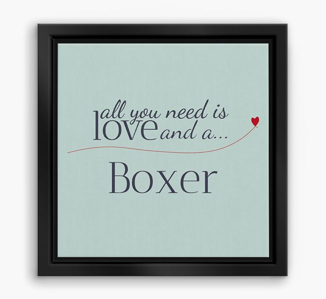 'All You Need is Love...' Boxer Boxed Canvas Print