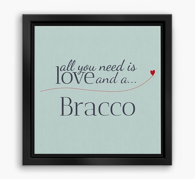 'All You Need is Love...' Bracco Boxed Canvas Print