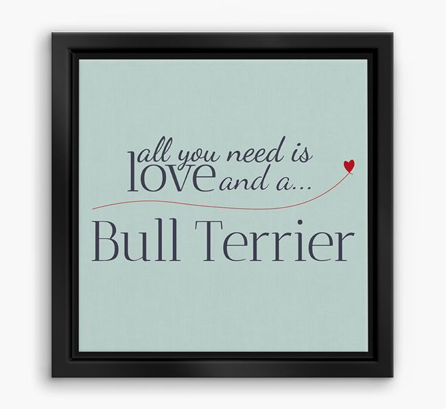 'All You Need is Love...' Bull Terrier Boxed Canvas Print