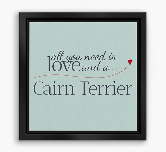 'All You Need is Love...' Cairn Terrier Boxed Canvas Print