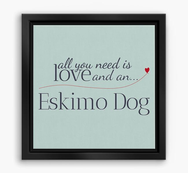'All You Need is Love...' Eskimo Dog Boxed Canvas Print