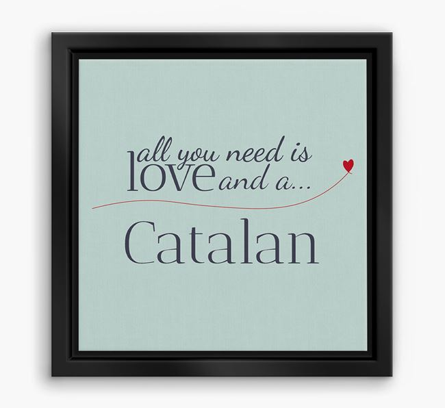 'All You Need is Love...' Catalan Sheepdog Boxed Canvas Print